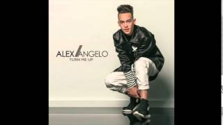 "Alex Angelo - ""Turn Me Up"" OFFICIAL VERSION"