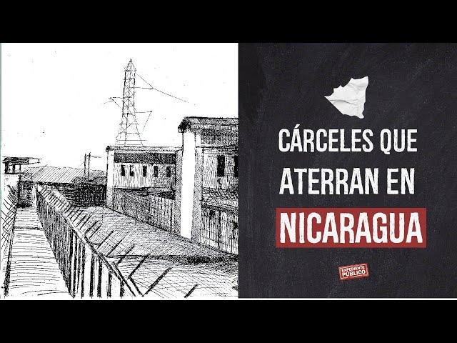 Cárceles que aterran en Nicaragua