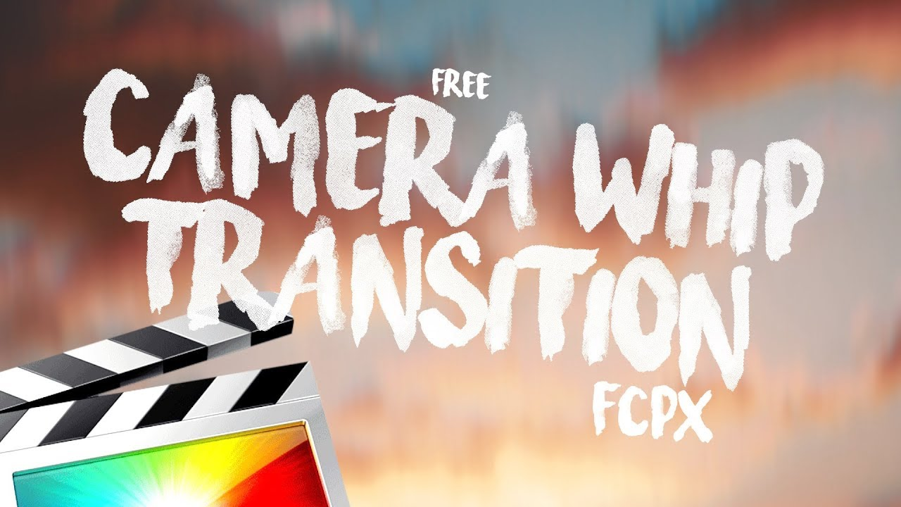 CAMERA WHIP TRANSITIONS - FINAL CUT PRO X