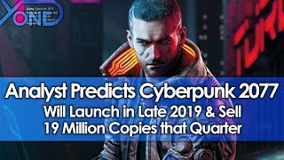 Analyst Predicts Cyberpunk 2077 Will Launch in Late 2019 & Sell 19 Million Copies that Quarter