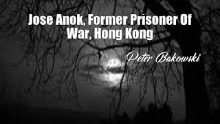 Jose Anok, Former Prisoner Of War, Hong Kong (Peter Bakowski Poem)