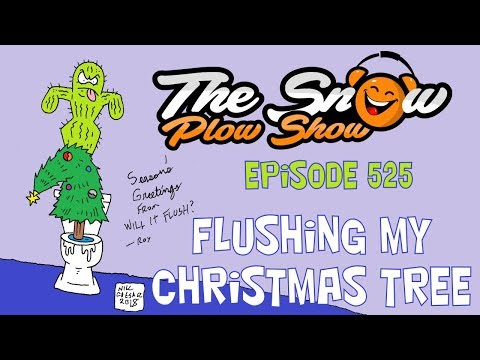 The Snow Plow Show Episode 525 - Flushing My Christmas Tree