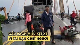 Giao thông cầu Rạch Miễu ùn tắc 5 km vì tai nạn chết người