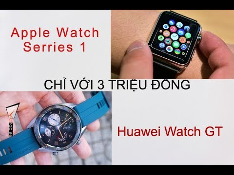 Với 3 triệu mua Apple Watch Serries 1 hay Huawei Watch GT đây?