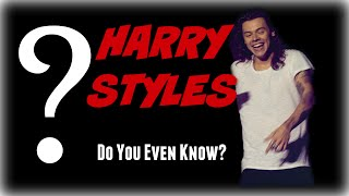 HARRY STYLES - Do You Even Know Harry?