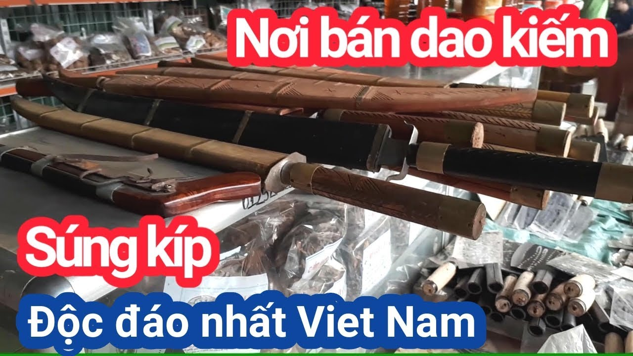 Chợ bán súng và kiếm độc nhất Việt Nam l CẦN THỦ ĐẤT CẢNG