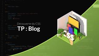 Découverte du CSS (11/31) : TP : Création d'un blog