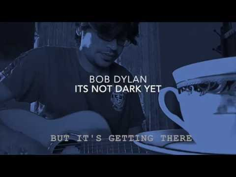 It's not dark yet by bob dylan my cover version - YouTube
