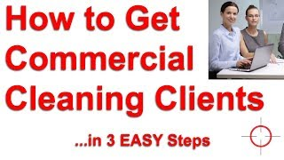 How to Get Commercial Cleaning Clients in 3 Steps