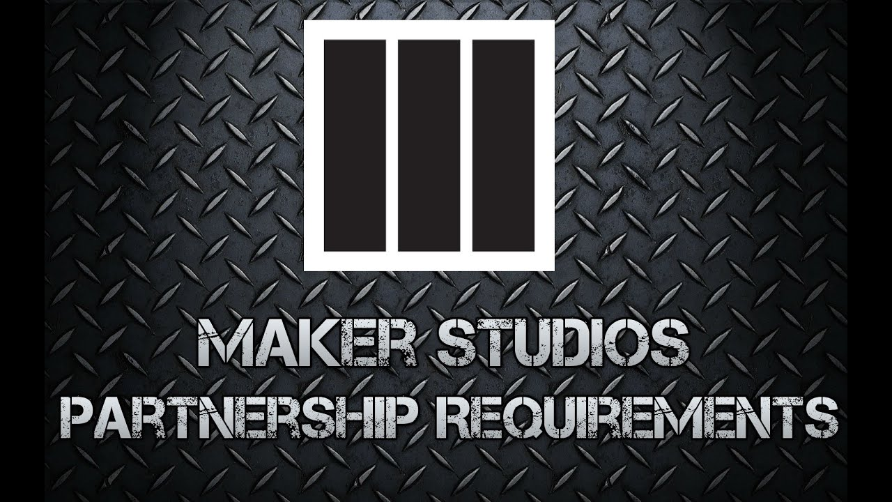 Maker Studios Partnership Requirements Youtube