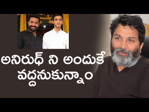 Trivikram on why Anirudh is out of...