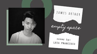 EMPTY SPACE - James Arthur 🔳 (cover by Luis Francisco) Video