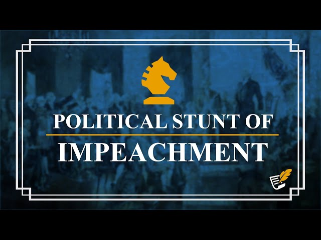 Political Stunt of Impeachment | Constitution Corner