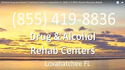 Christian Drug and Alcohol Treatment Centers Loxahatchee FL (855) 419-8836 Alcohol Recovery Rehab