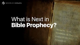 What is Next in Bible Prophecy?