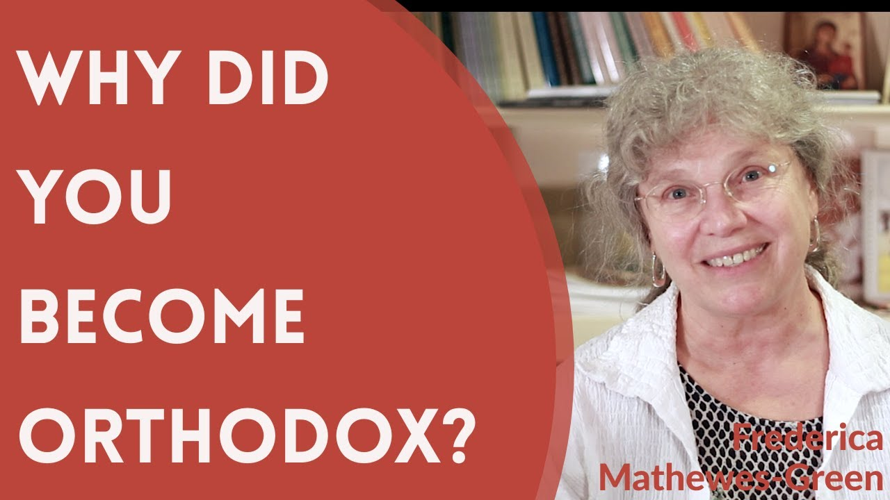 Frederica Mathewes-Green: Why Did You Become Orthodox?