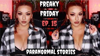FREAKY FRIDAY | Ep. 15 - *FINAL* Episode (Maybe) Paranormal Stories