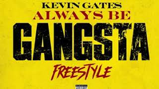 Kevin Gates - Always Be Gangsta Freestyle (Audio)