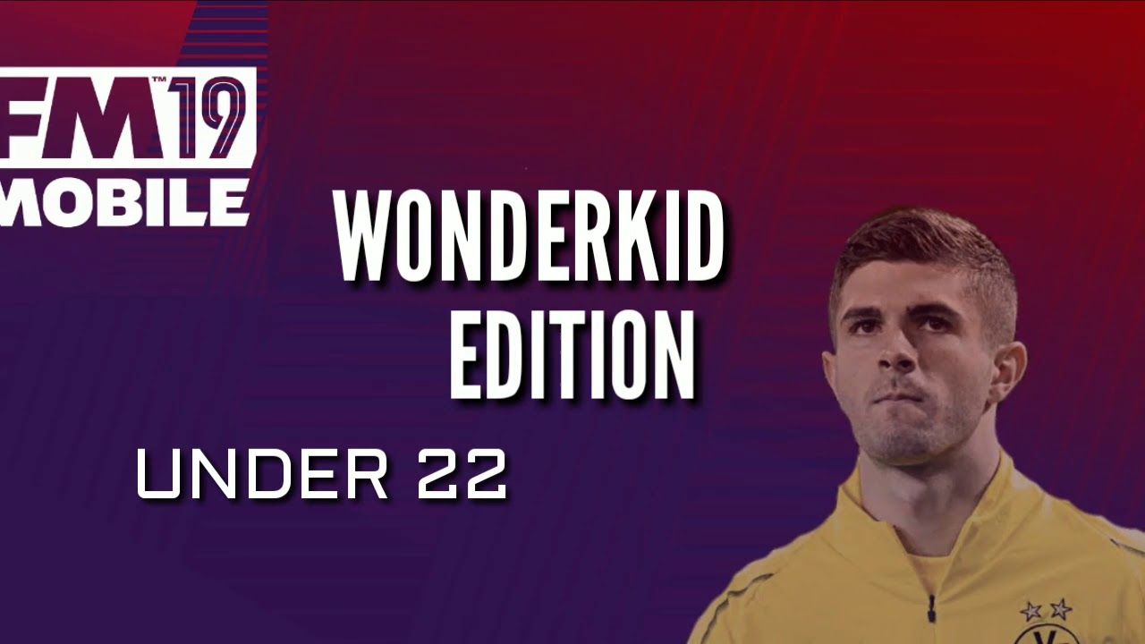 Football Manager 19 Mobile Top Wonderkids - 22 & Under Edition