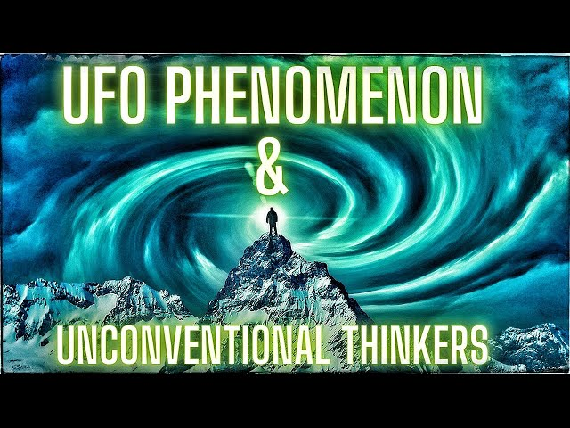 UFO Phenomenon The WOO and Unconventional Thinkers.