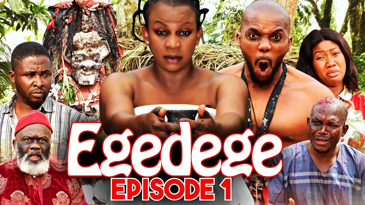 Download EGEDEGE - Episode 1 [HD] Starring Oma Nnadi, Sambasa Nzeribe, Harry B, Chinenye Nnebe and more.