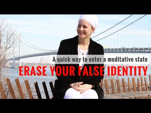 Erase your false Identity (a quick way to meditate)