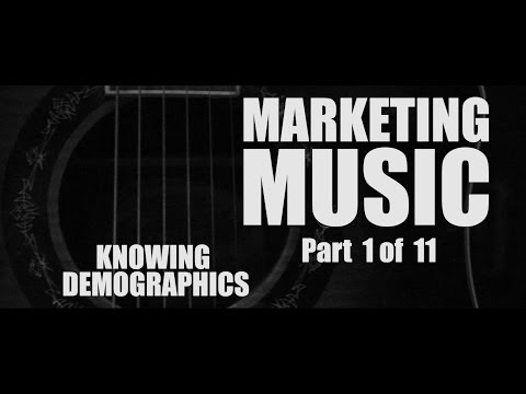 Knowing Demographics - Marketing Music Part 1 of 11
