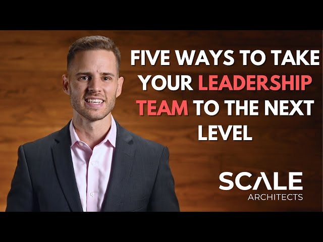 Five ways to take your leadership team to the next level