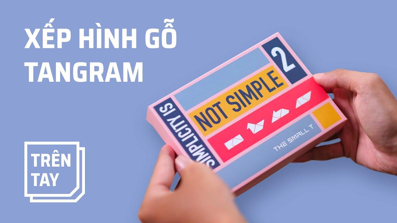 Trên tay bộ xếp hình Tangram made in Vietnam
