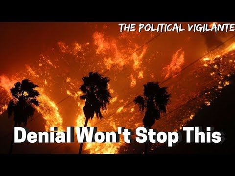CA Wildfires Highlight Reality Of Climate Change - The Political Vigilante