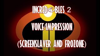 INCREDIBLES 2 Voice/Impression (ScreenSlaver And Frozone)