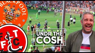 Blackpool V Fleetwood Town | Undr The Cosh Derby Days | PITCH INVASION
