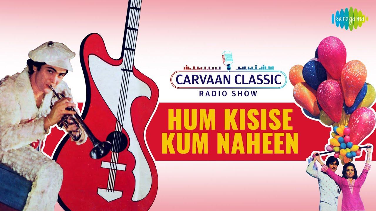 Carvaan Classics Radio Show| Hum Kisise Kum Naheen |Rishi K| Mohd Rafi | Asha Bhosle | Kishore Kumar
