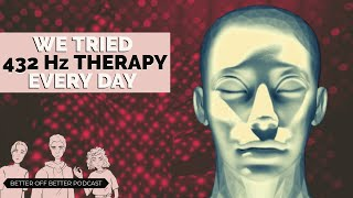 We Tried 432 Hz Therapy Every Day For a Week - Better Off Better #18