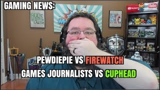 Gaming News: Pewdiepie Vs Firewatch; Do Gaming Journalists have to be GOOD at CUPHEAD?