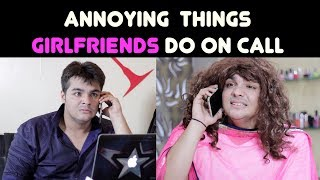 Annoying Things GIRLFRIENDS Do on Call | Ashish...