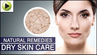 Skin Care - Dry Skin Care - Natural Ayurvedic Home Remedies
