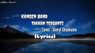 TAKKAN TERGANTI - KANGEN BAND COVER SHERYL SHAZWANIE (Lyrics)