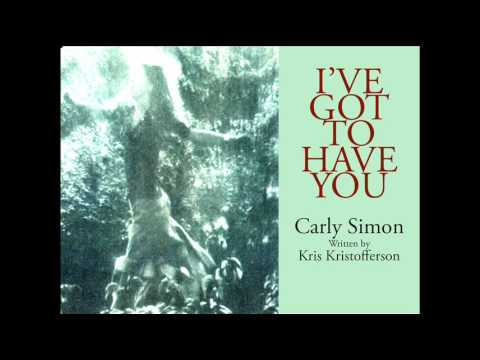 Carly Simon - I've Got to Have You (written by Kristofferson)