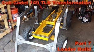 Cub Cadet 149 TLB Transformation Part 7 - Front End Loader build