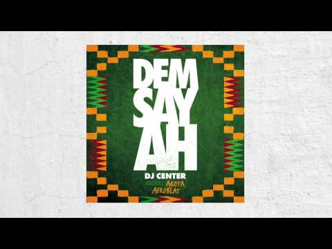 DJ Center - Dem Say Ah (feat. Akoya Afrobeat)
