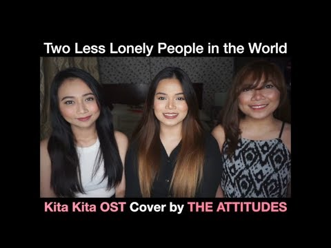 Two Less Lonely People in the World (Kita Kita OST) - KZ Tandingan / Cover by The Attitudes