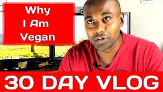 Why I Became Vegan Vlog 18