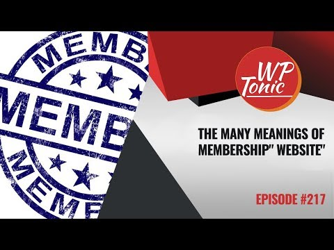 217 WP Tonic Round Table Show: WordPress Membership Websites