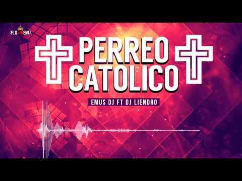 DJ Liendro ft Emus DJ   Perreo Católico Flowremix 2016