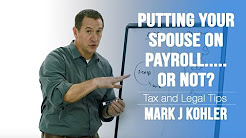 Putting Your Spouse On Payroll.or not. | Mark J Kohler | Tax & Legal Tip