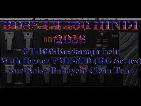 BOSS GT-100 Overview With IBANEZ FMZ 370(RG SERIES) & How To Create A Clean Tone.. 2018 (HD)..HINDI
