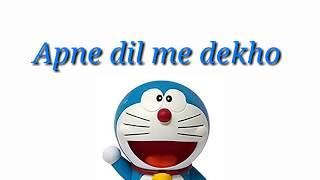 Doraemon song with lyrics apne dil me Dekho