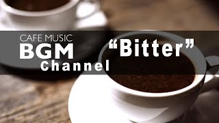 Cafe Music BGM channel - NEW SONGS 'Bitter' - Lo-fi Jazzy Hip Hop