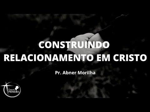 construindo-relacionamento-em-cristo-l-pr.-abner-morilha